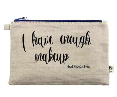 Ink Trendz® I have enough makeup -said nobody ever Makeup Bag Zipper Hemp Pouch Pencil, Cosmetic Bag