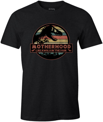 MOTHERHOOD  LIKE A WALK IN THE PARK Jurassic Park Themed  Mothers Day T-Shirt