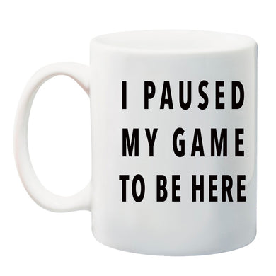 I Paused My Game To Be Here Gamer 11 oz. Ceramic Coffee Mug