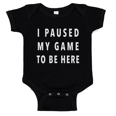I Paused My Game To Be Here | Gaming Gamer Humor Baby Bodysuit