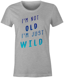 I'm Not OLD I'm Just WILD Hombre T-Shirt