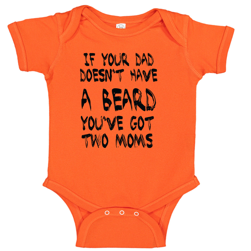 If Your Dad Doesn't Have A Beard You've Got Two Moms Baby Bodysuit