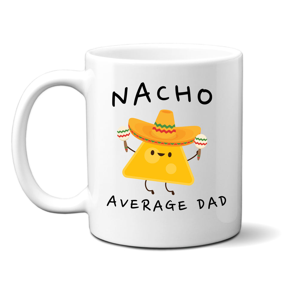 Ink Trendz® Nacho Average Dad, Father Announcement  11 oz. Ceramic Coffee Mug