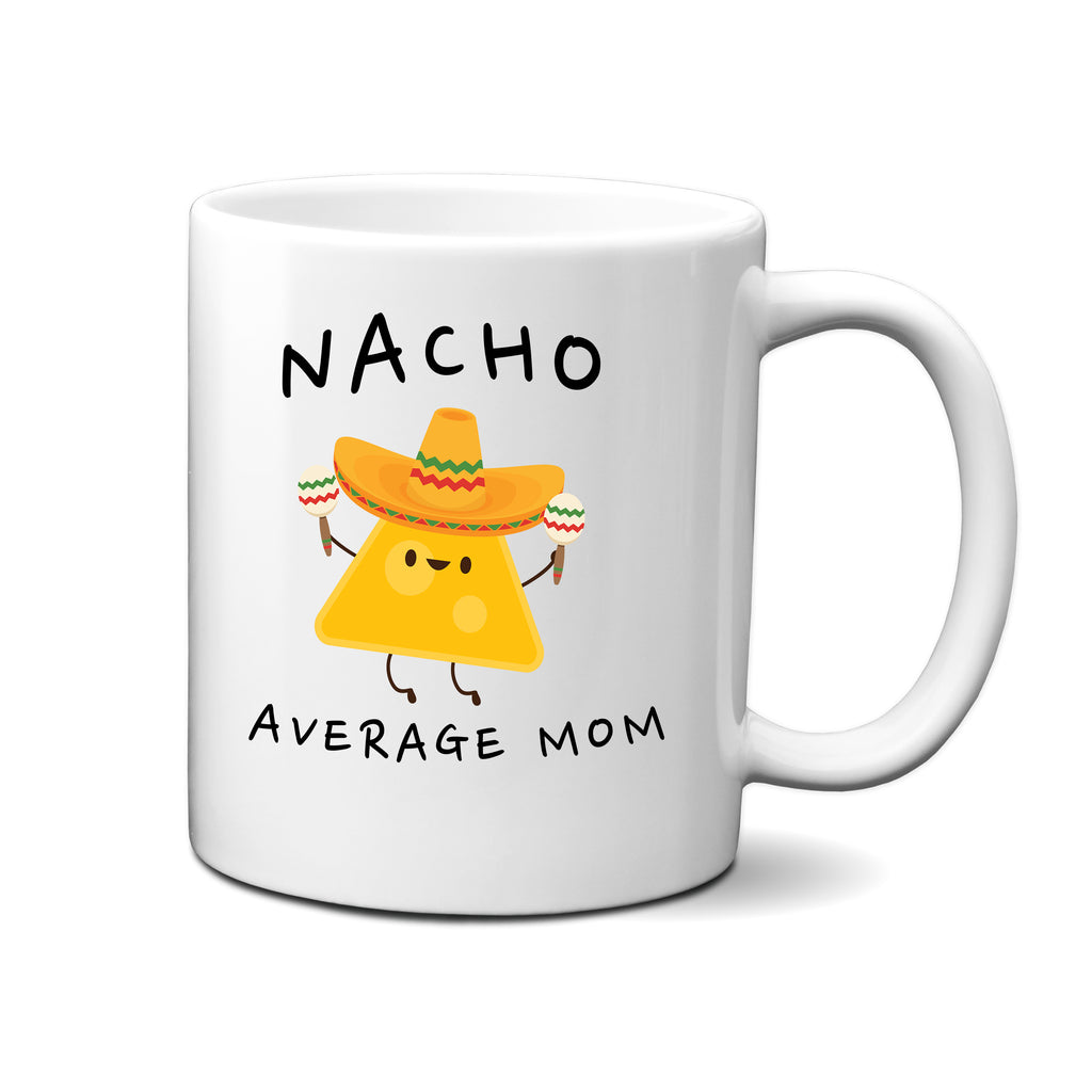 Ink Trendz® Nacho Average Mom, Mother Announcement  11 oz. Ceramic Coffee Mug Mothers Day Gift, Nacho average Mommy, Nacho average Momma, Mothers Coffee Mug