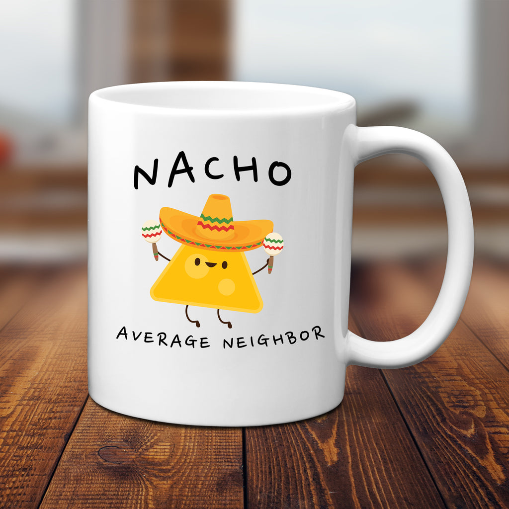 Ink Trendz® Nacho Average Neighbor, Neighbor Gift, Home Warming Gift  11 oz. Ceramic Coffee Mug
