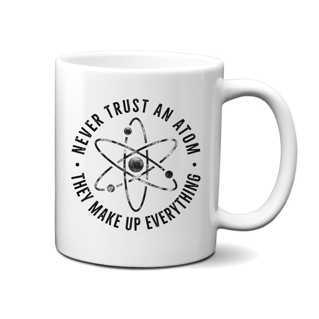 Ink Trendz® Don't Trust Atoms, They Make Up Everything Funny Science  11 oz. Ceramic Coffee Mug