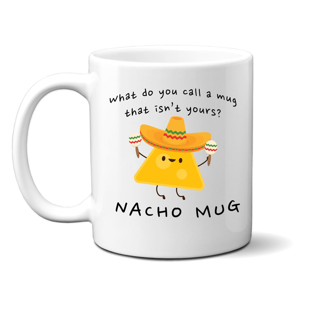 Ink Trendz What Do You Call A Mug That Isn't Yours. Nacho Mug, Funny Meme 11 Oz. Coffee Mug Cup