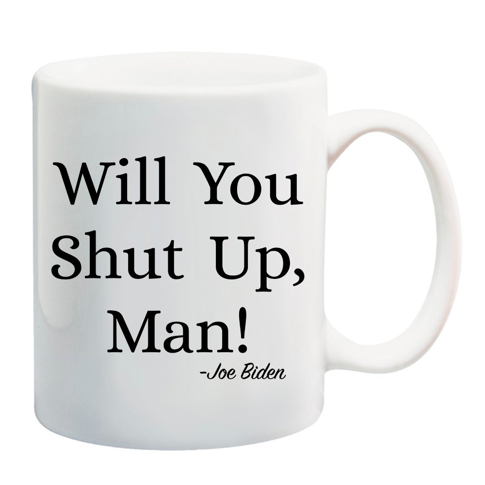 Ink Trendz® WILL YOU SHUT UP MAN! OPTION 2 Political Debate Funny Coffee Mug FUNNY JOE BIDEN MUG, JOE BIDEN QUOTE, Joe Biden mug, debate mug, shit show Mug