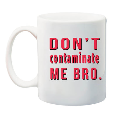 Ink Trendz® Don't Contaminate Me Bro 11 oz. Ceramic Coffee Mug  Quarantine Mug, Covid-19 Mug, Coronavirus Mug