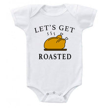 Load image into Gallery viewer, Lets Get Roasted Funny Thanksgiving Turkey Dinner Baby Bodysuit One-piece Romper