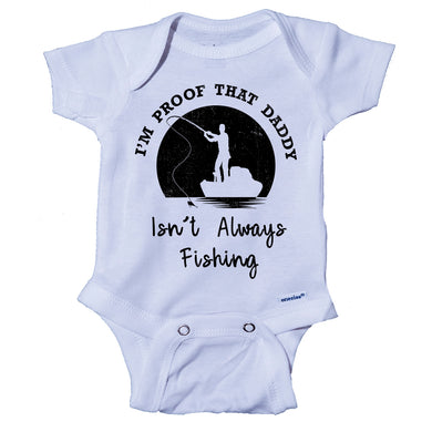 Ink Trendz® I'm Proof That My Daddy Isn't Always Fishing Onesie® One-Piece Bodysuit- Ink Trendz