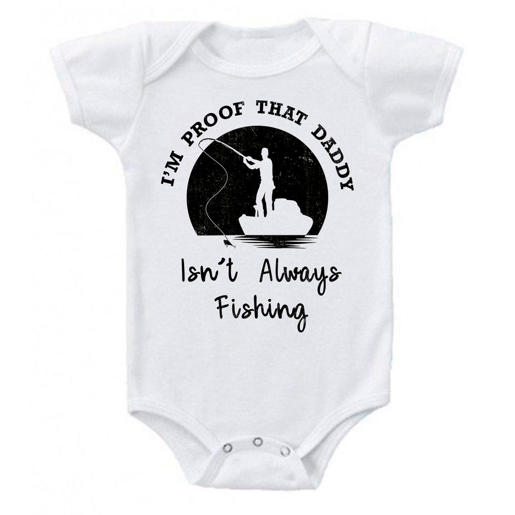 I'm Proof That My Daddy Isn't Always Fishing One-Piece Bodysuit- Ink Trendz