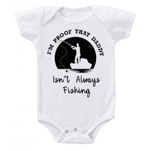 Load image into Gallery viewer, I'm Proof That My Daddy Isn't Always Fishing One-Piece Bodysuit- Ink Trendz
