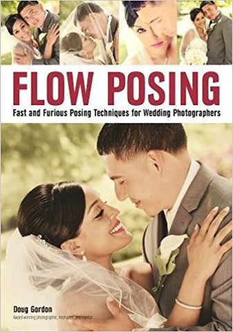 Flow Posing:Fast and Furious Posing Techniques for Wedding Photographers Book