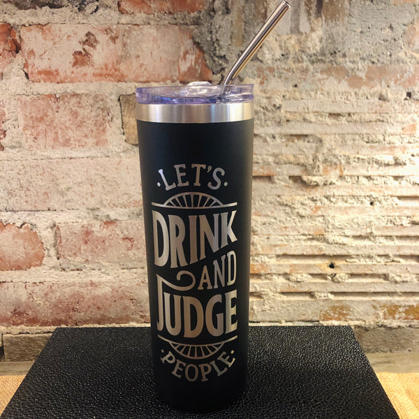 Drink and Judge People Tumbler w/ Straw