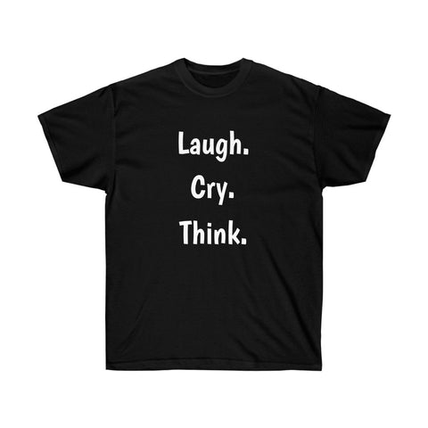 Laugh. Cry. Think. - Unisex Ultra Cotton Tee