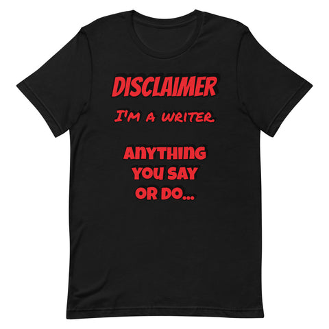 "Disclaimer - Writer - ""Anything you say or do..."" - Short-Sleeve Unisex T-Shirt"