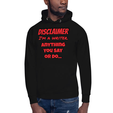 "Disclaimer - Writer - ""Anything you say or do..."" - Unisex Hoodie"