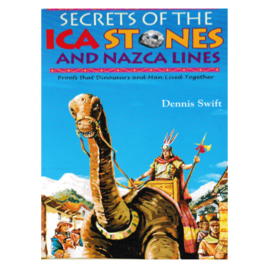 Secrets Of The Ica Stones & Nazca Lines: Proofs Dinosaurs & Man Lived Together