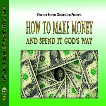 Special Messages How To Make Money & Spend It God's Way - Creation Science Evangelism