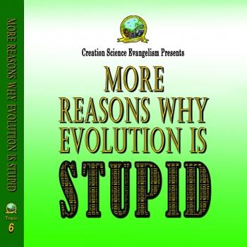 Special Messages More Reasons Why Evolution Is Stupid - Creation Science Evangelism