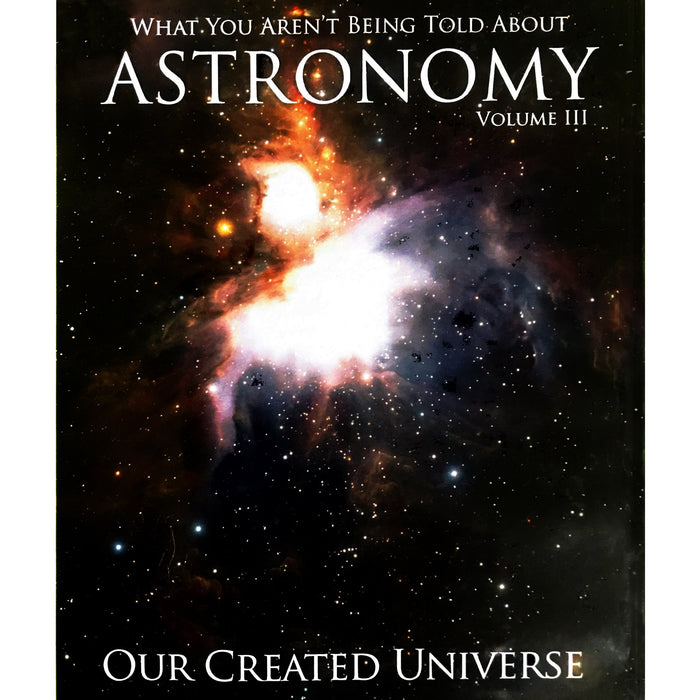 What You Aren't Being Told About Astronomy: Our Created Universe Vol 3 - Creation Science Evangelism