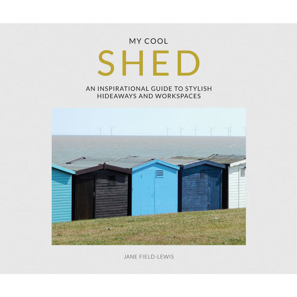 My Cool Shed: An Inspirational Guide to Stylish Hideaways