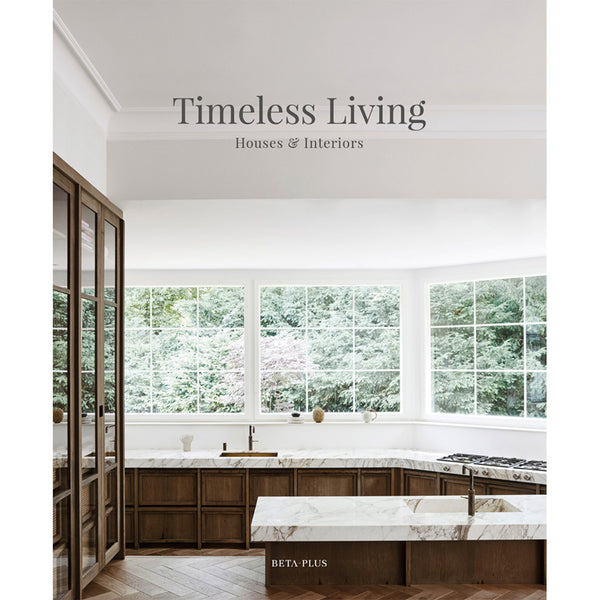 TIMELESS LIVING: HOUSES AND INTERIORS