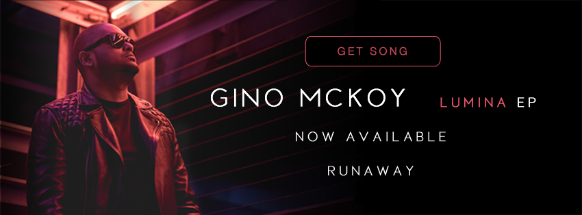Runaway - Gino McKoy Music Single - LUMINA EP available now