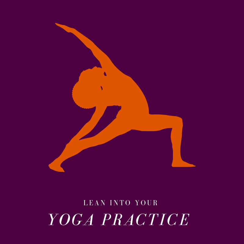 Lean Into Your Yoga Practice