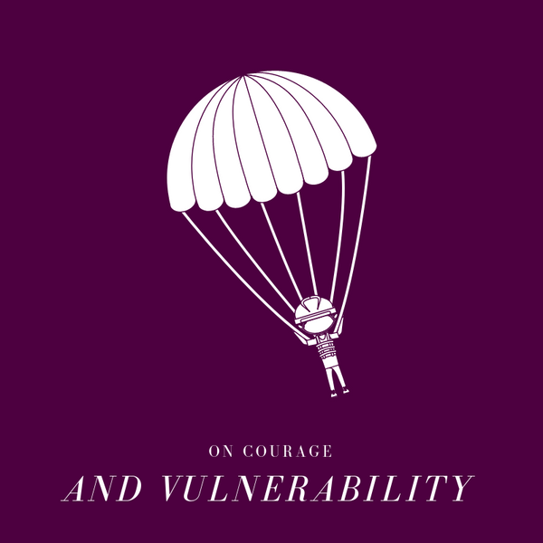 On Courage and Vulnerability