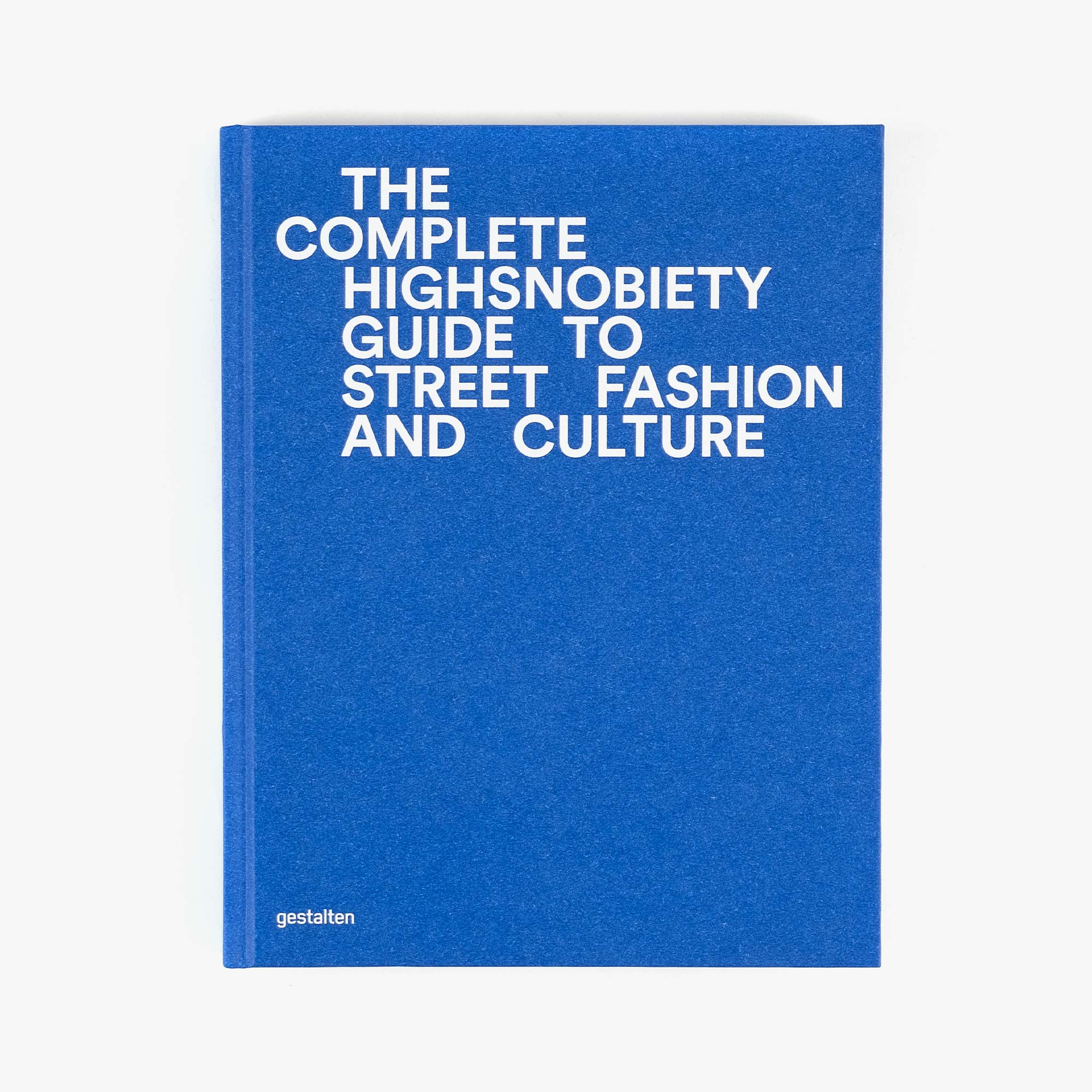 Gestalten The Complete Highsnobiety Guide To Street Fashion And Culture - High Snobiety 1