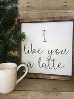 Wood Sign, Coffee, I like you a Latte sign, Coffee Lovers gift, Unique gifts, Coffee Bar, Latte