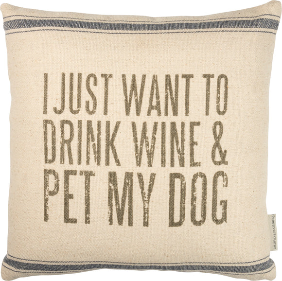 I Just Want To Drink Wine & Pet My Dog Pillow