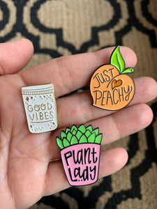 Feel Good  - Enamel Pins, Plant Lady, Good Vibes, Just Peachy