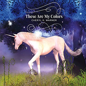 These Are My Colors, 5 Song EP CD Grammy Recognized Original Songs by Cheryl K. Warner