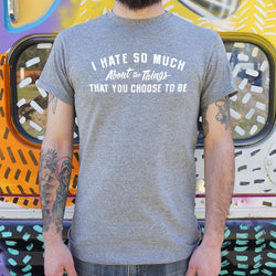 I Hate So Much About The Things That You Choose To Be T-Shirt (Mens) Mens T-Shirt - Macronova Games