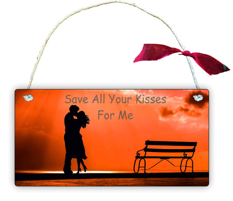 GP85 Gift Hanging Wall Door Sign Plaque Decoration Save All Your Kisses For Me