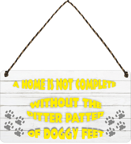 A HOME IS NOT COMPLETE WITHOUT THE PITTER PATTER OF DOGGY FEET Wooden Hanging Sign Gift