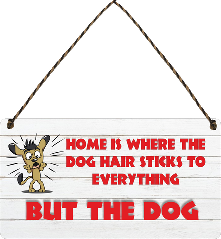 Home is Where the dog hair sticks to everything but the dog Wooden Hanging Sign Gift