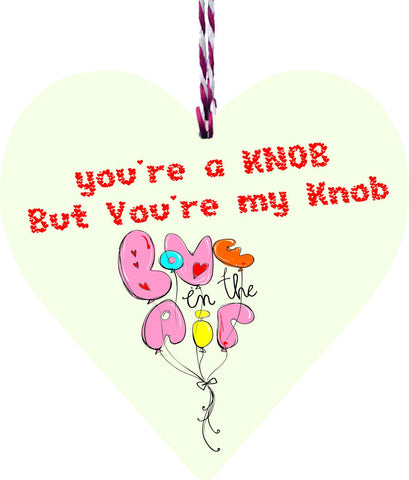 You're A Knob But Your My Knob Wooden Hanging Love Heart Valentines Gift