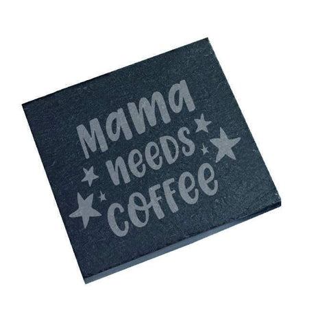 Engraved Slate coaster Mama Needs Coffee