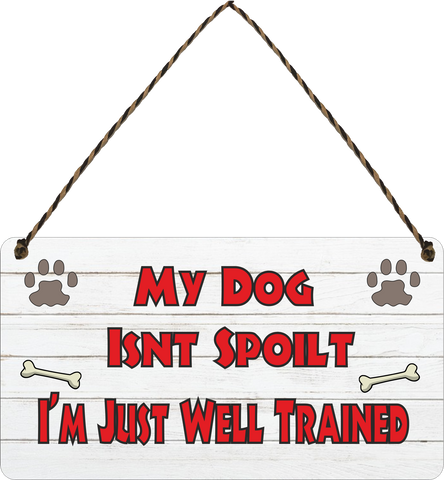 My Dog Isnt Spoilt im just well trained Wooden Hanging Sign Gift