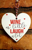 WINE LITTLE LAUGH A LOT Wooden Hanging Heart Valentines Gift