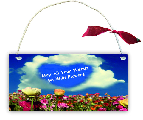 GP52 Gift Hanging Wall Door Sign Plaque Decoration May All Your Weeds be Wild Flowers