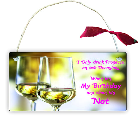 Gift Hanging Wall Door Sign Plaque Decoration I Only Drink Prosecco  GP5