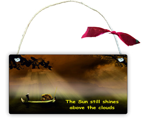 GP62 Gift Hanging Wall Door Sign Plaque Decoration The Sun Still Shines Above The Clouds
