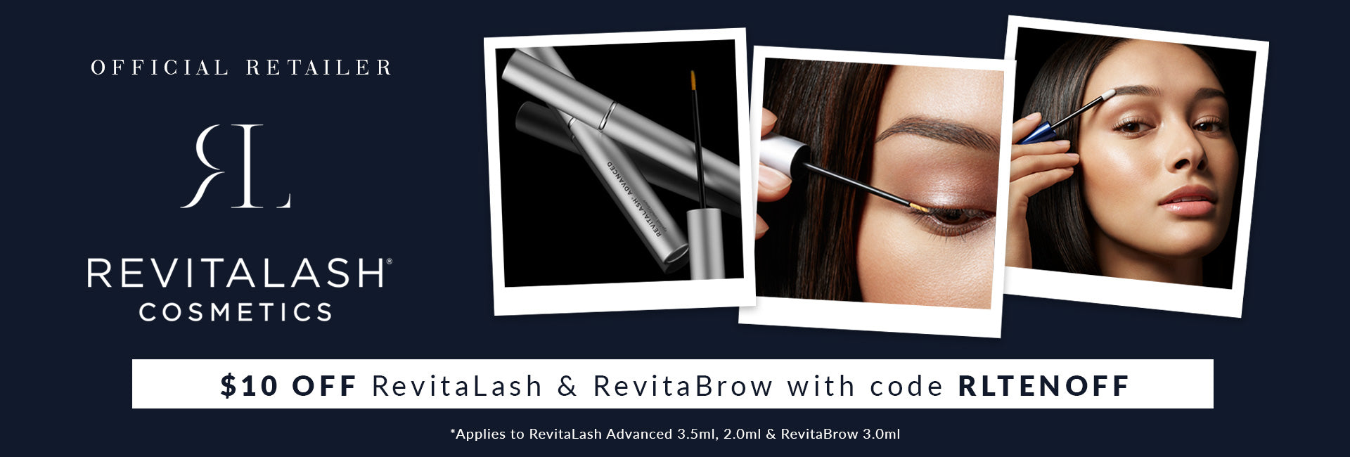 $10 OFF your purchase of RevitaLash Eyelash Conditioner (3.5ml/2.0ml) or RevitaBrow 3.0ml and FREE DELIVERY nationwide with code: RLTENOFF