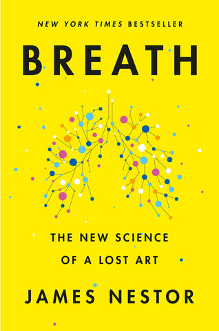 Breath - The New Science of a Lost Art - James Nestor