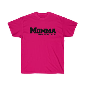 Momma This For You Unisex Ultra Cotton Tee